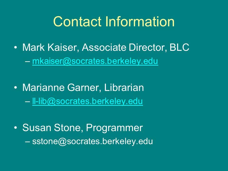 Contact Information Mark Kaiser, Associate Director, BLC –mkaiser@socrates.berkeley.edumkaiser@socrates.berkeley.edu Marianne Garner, Librarian –ll-lib@socrates.berkeley.edull-lib@socrates.berkeley.edu Susan Stone, Programmer –sstone@socrates.berkeley.edu