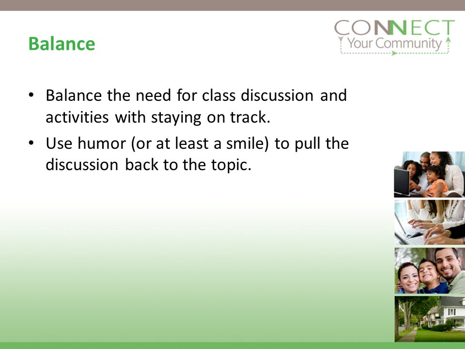 Balance Balance the need for class discussion and activities with staying on track.