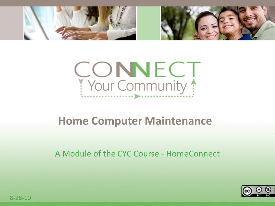 Home Computer Maintenance A Module of the CYC Course - HomeConnect 8-28-10