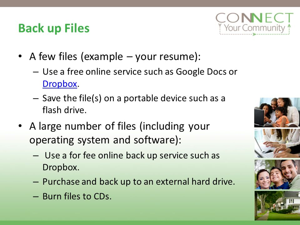 Back up Files A few files (example – your resume): – Use a free online service such as Google Docs or Dropbox.