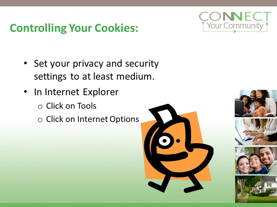 Controlling Your Cookies: Set your privacy and security settings to at least medium.