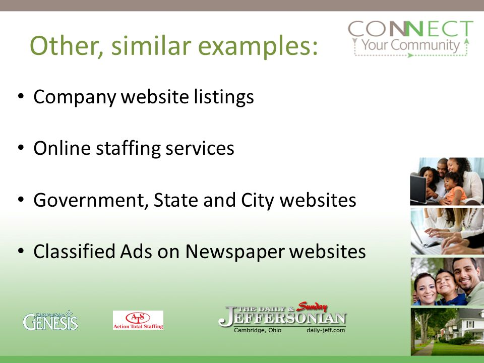 Other, similar examples: Company website listings Online staffing services Government, State and City websites Classified Ads on Newspaper websites