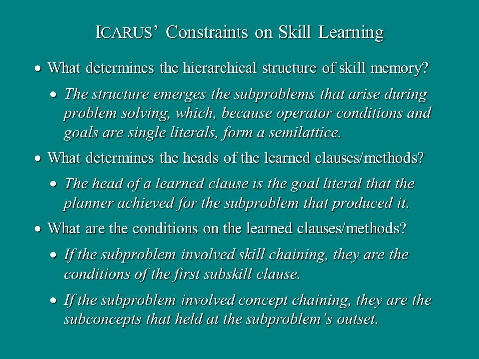 I CARUS Constraints on Skill Learning What determines the hierarchical structure of skill memory.