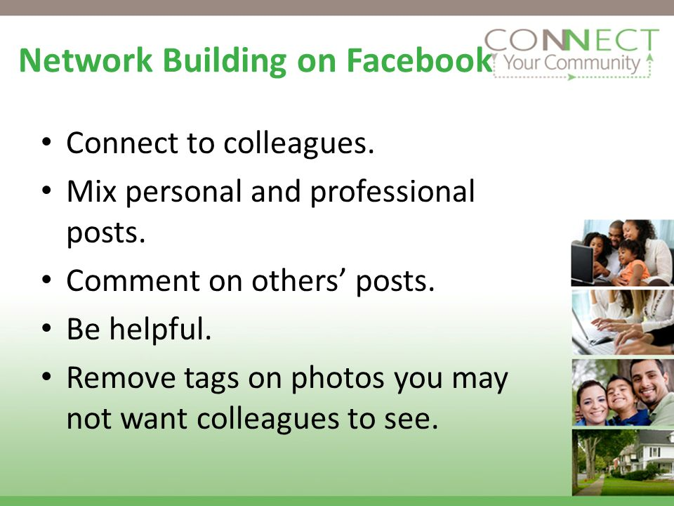 Network Building on Facebook Connect to colleagues.