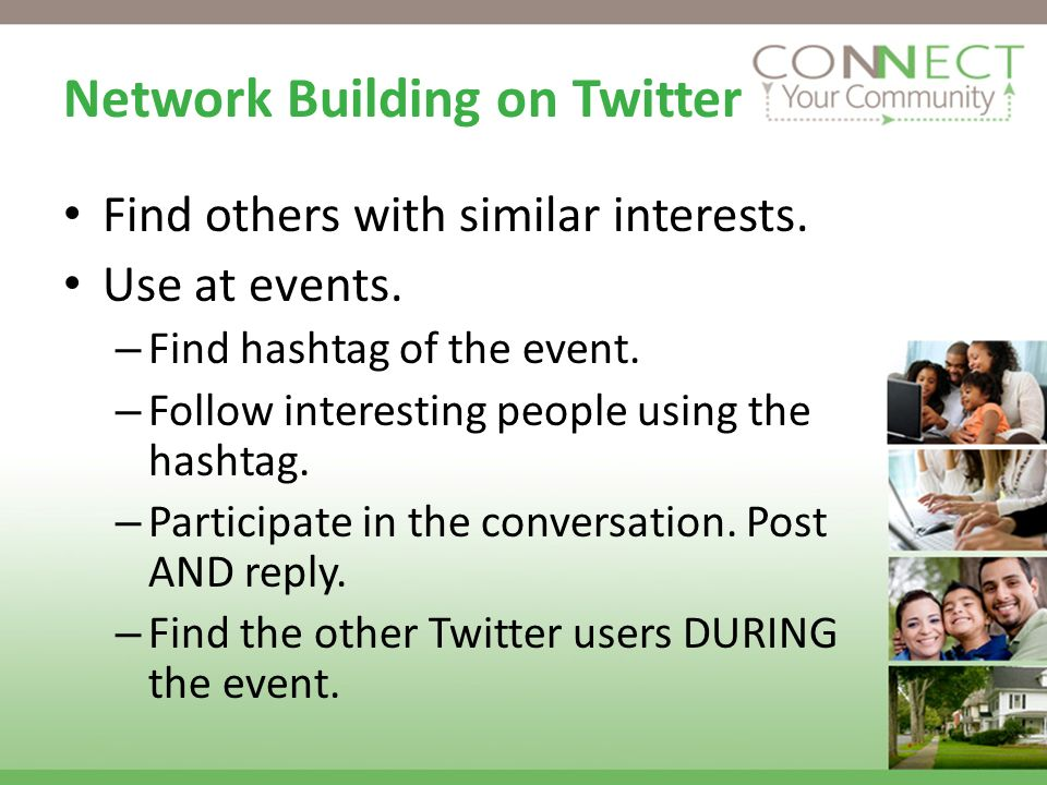 Network Building on Twitter Find others with similar interests.