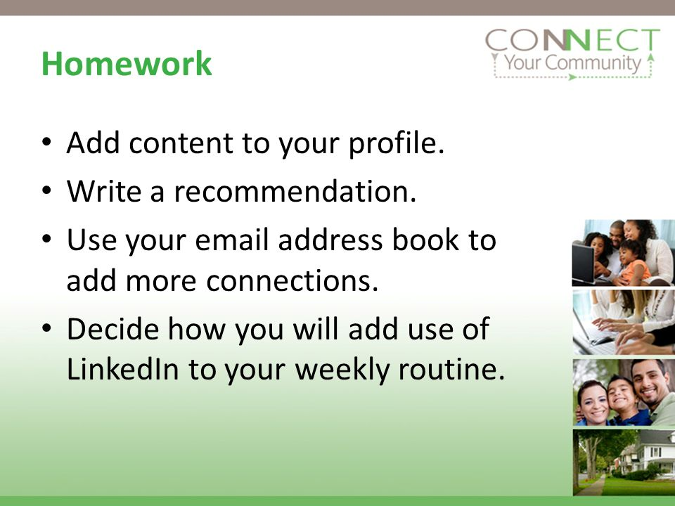 Homework Add content to your profile. Write a recommendation.