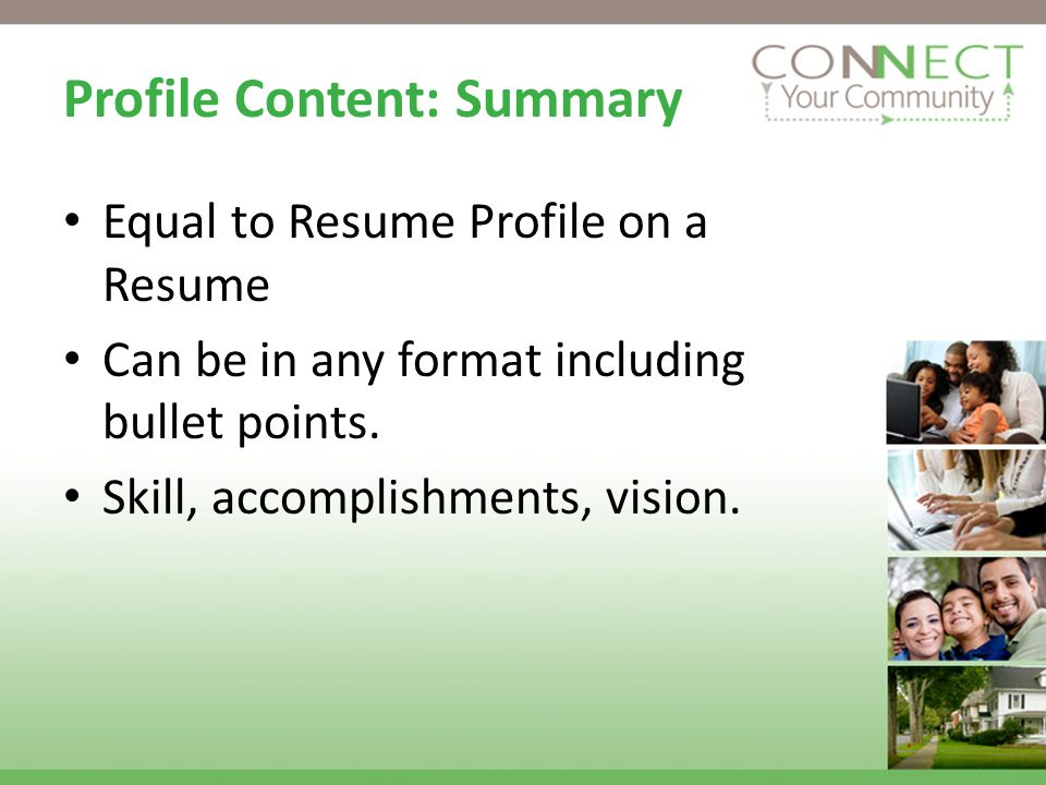 Profile Content: Summary Equal to Resume Profile on a Resume Can be in any format including bullet points.