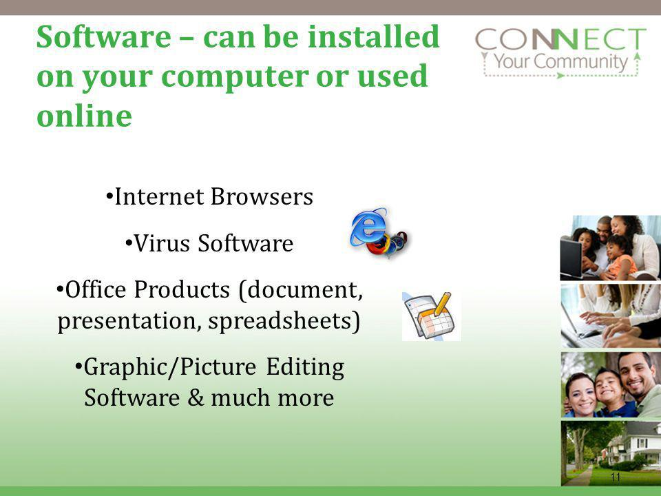 11 Software – can be installed on your computer or used online Internet Browsers Virus Software Office Products (document, presentation, spreadsheets)