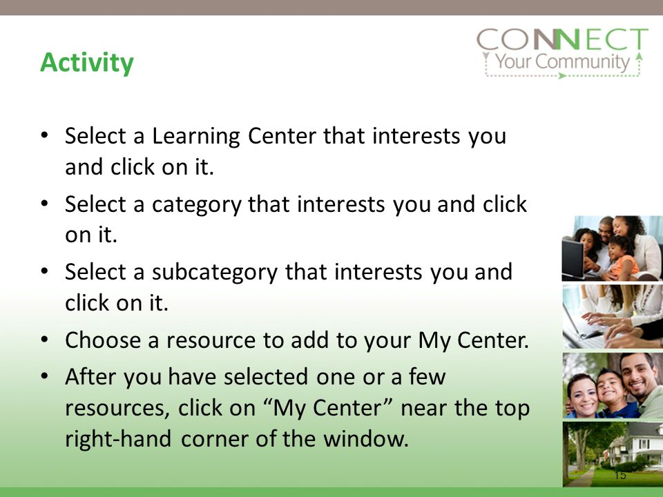 15 Activity Select a Learning Center that interests you and click on it. Select a category that interests you and click on it. Select a subcategory th