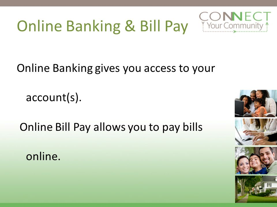 Online Banking & Bill Pay Online Banking gives you access to your account(s).