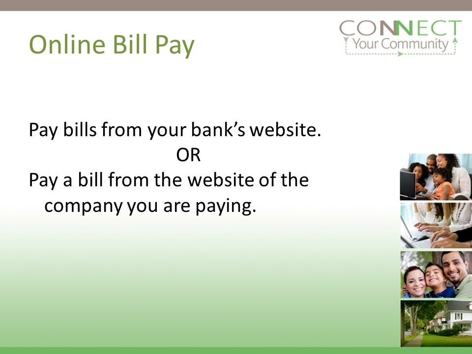 Online Bill Pay Pay bills from your banks website.
