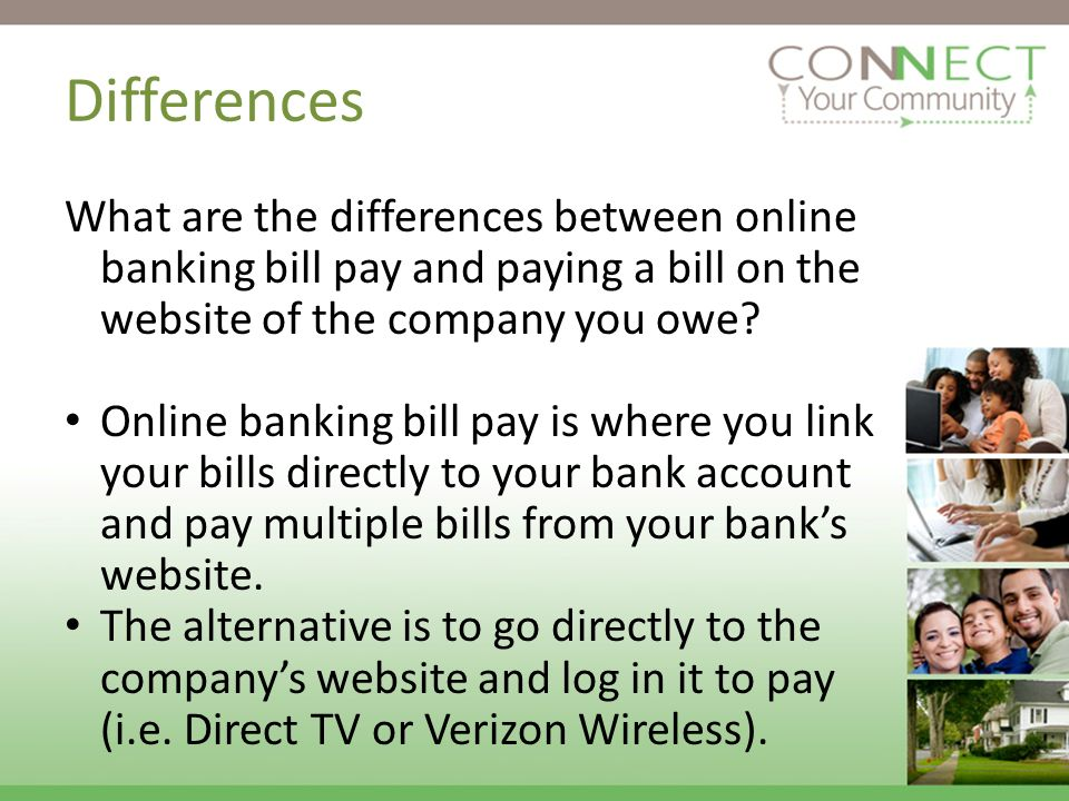 What are the differences between online banking bill pay and paying a bill on the website of the company you owe.