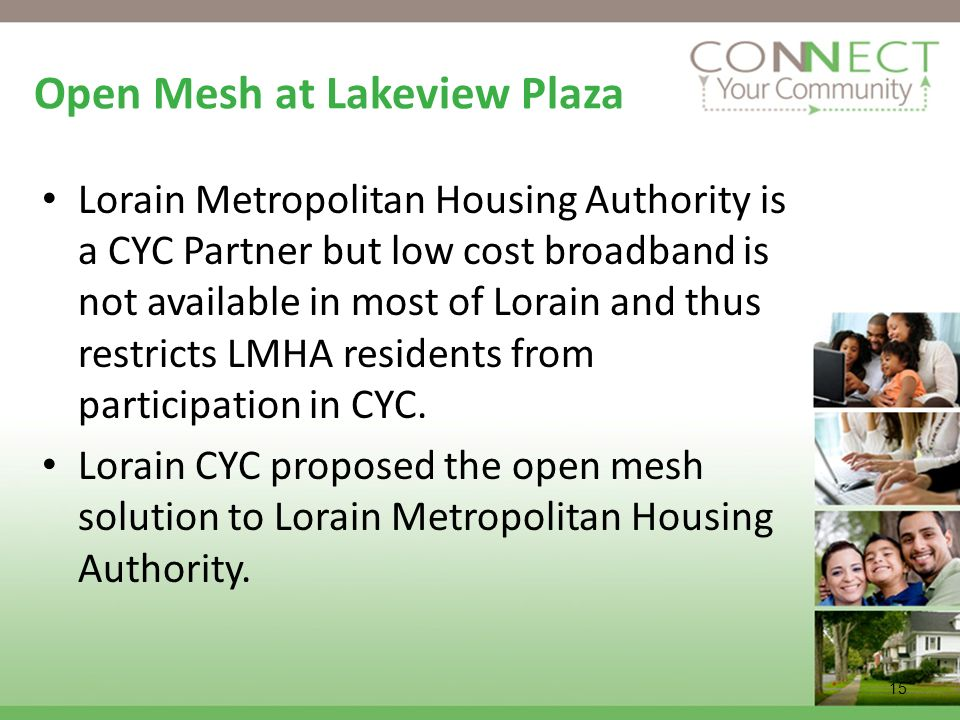 15 Open Mesh at Lakeview Plaza Lorain Metropolitan Housing Authority is a CYC Partner but low cost broadband is not available in most of Lorain and th