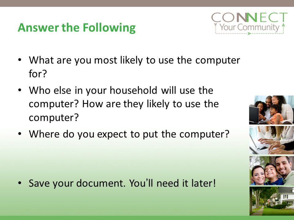 Answer the Following What are you most likely to use the computer for.