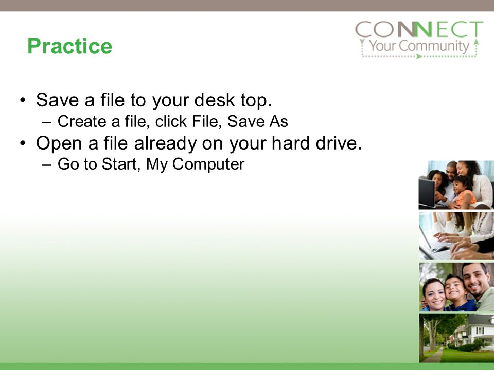 Practice Save a file to your desk top.