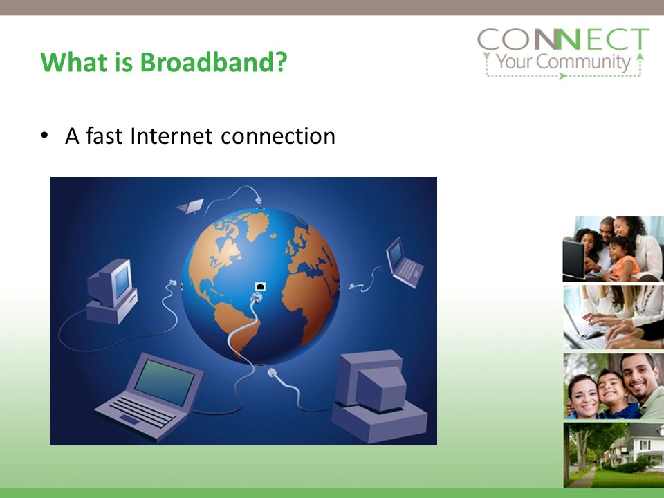 What is Broadband? A fast Internet connection