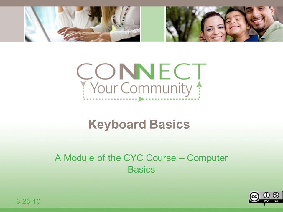 1 Keyboard Basics A Module of the CYC Course – Computer Basics 8-28-10
