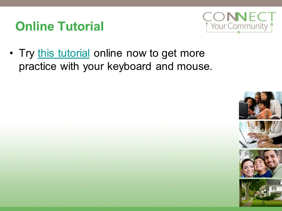 5 Online Tutorial Try this tutorial online now to get more practice with your keyboard and mouse.this tutorial