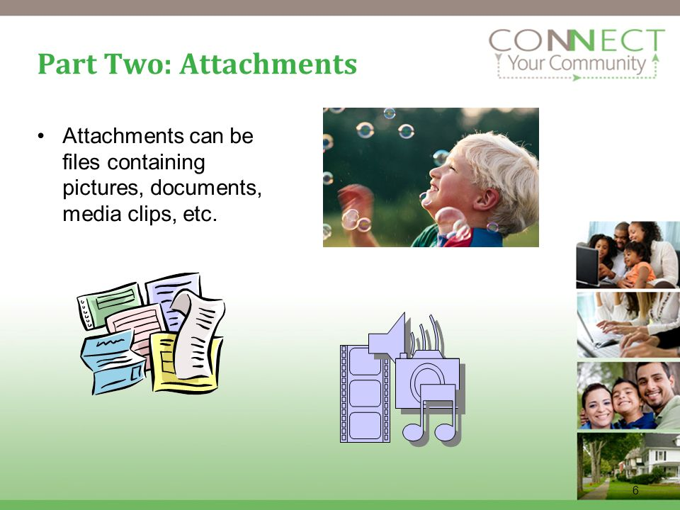 6 Part Two: Attachments Attachments can be files containing pictures, documents, media clips, etc.