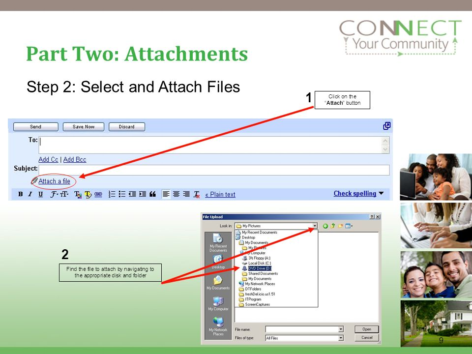 9 Part Two: Attachments Click on theAttach button 1 2 Find the file to attach by navigating to the appropriate disk and folder Step 2: Select and Atta
