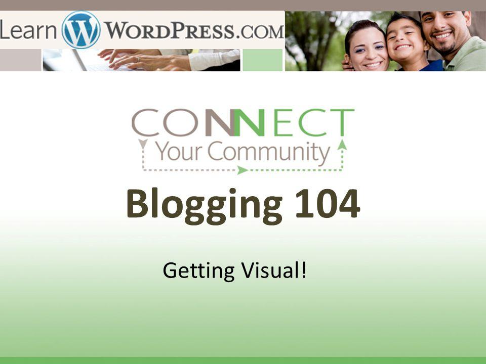 Blogging 104 Getting Visual!