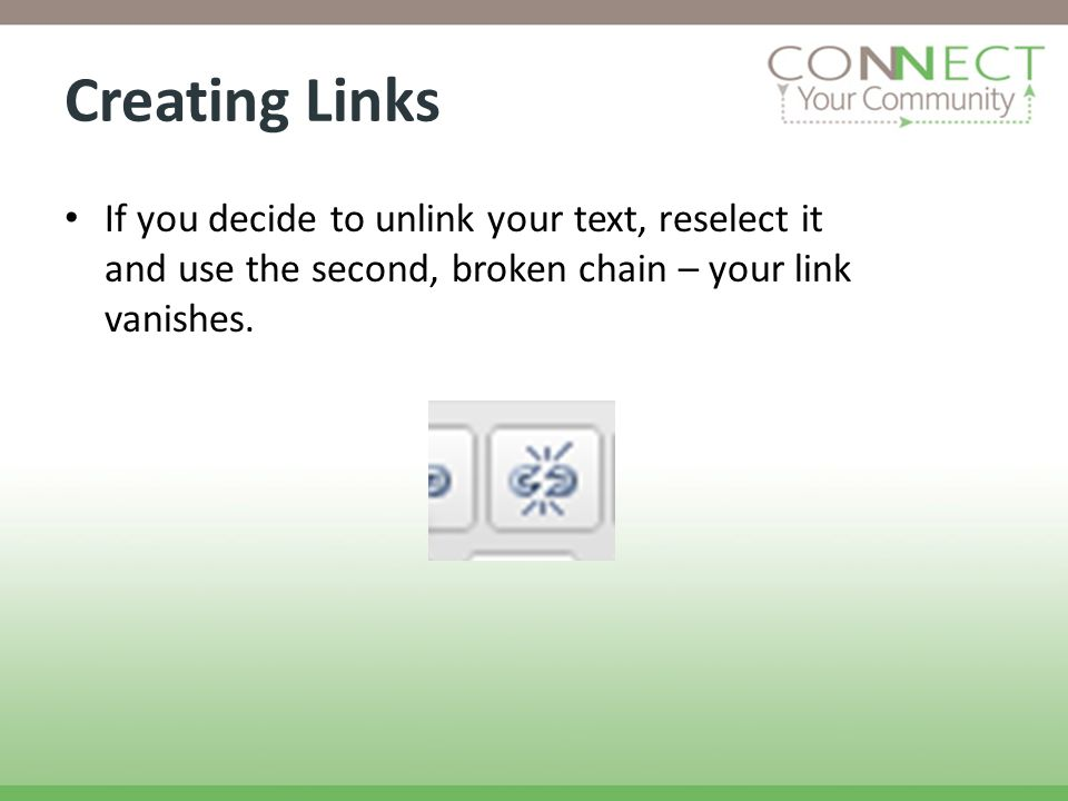 Creating Links If you decide to unlink your text, reselect it and use the second, broken chain – your link vanishes.