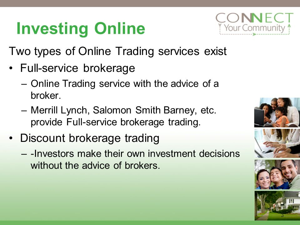 3 Investing Online Two types of Online Trading services exist Full-service brokerage –Online Trading service with the advice of a broker.