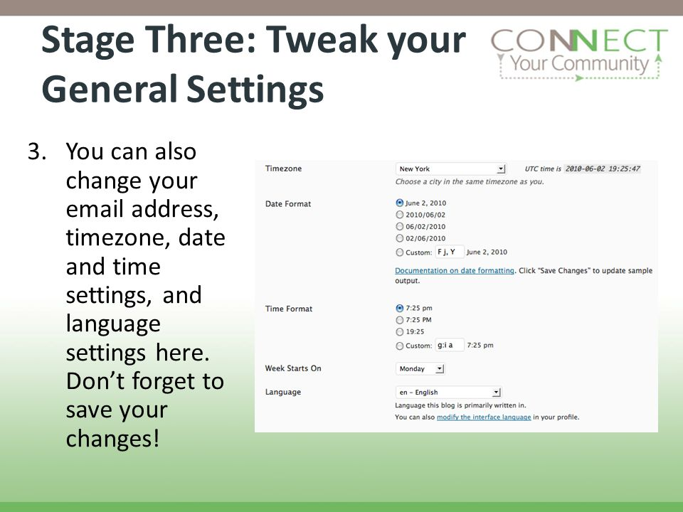 Stage Three: Tweak your General Settings 3.You can also change your email address, timezone, date and time settings, and language settings here. Dont