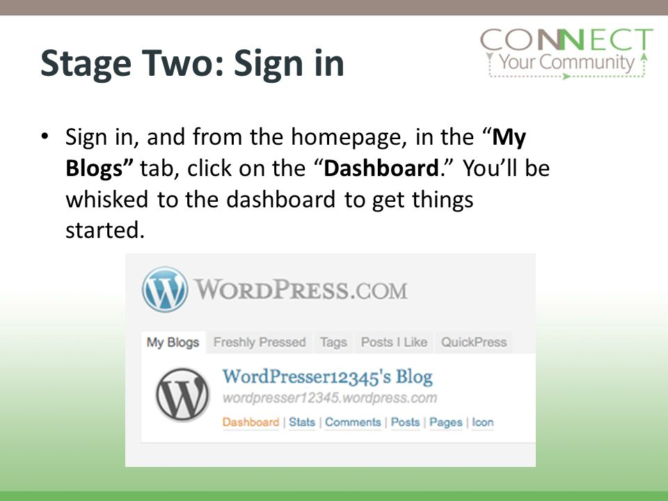 Stage Two: Sign in Sign in, and from the homepage, in the My Blogs tab, click on the Dashboard. Youll be whisked to the dashboard to get things starte