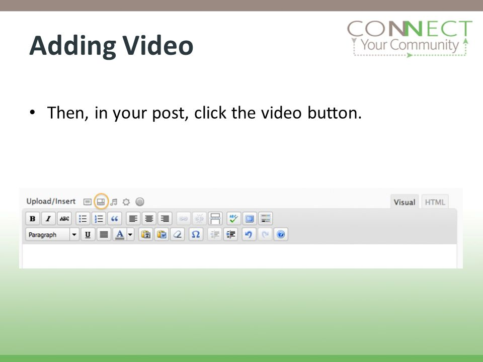 Adding Video Then, in your post, click the video button.