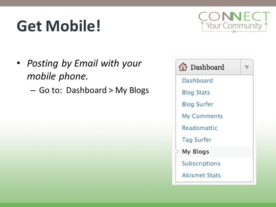 Get Mobile! Posting by Email with your mobile phone. – Go to: Dashboard > My Blogs