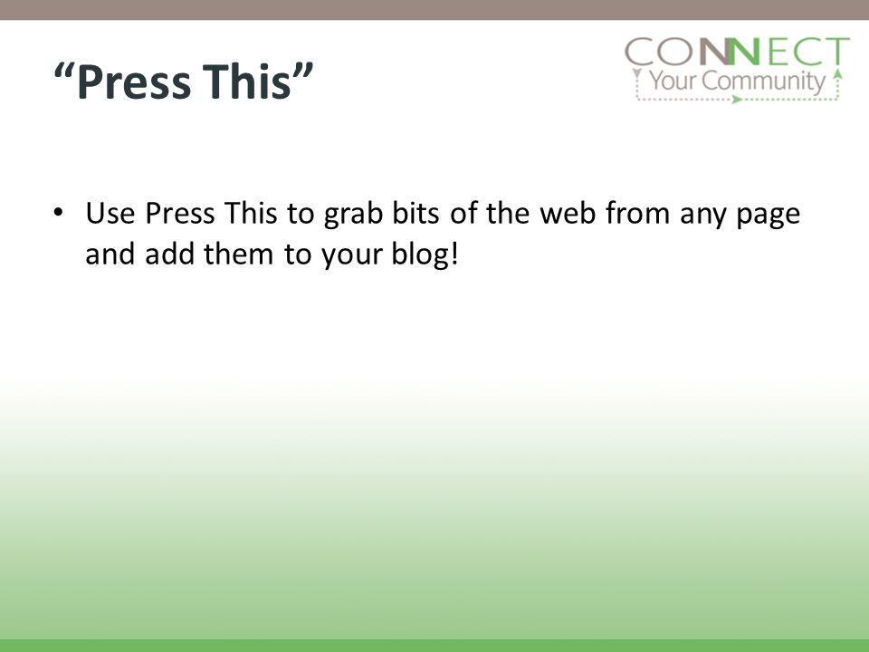Press This Use Press This to grab bits of the web from any page and add them to your blog!