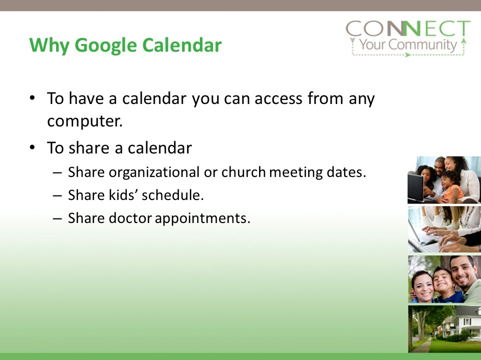 Why Google Calendar To have a calendar you can access from any computer.
