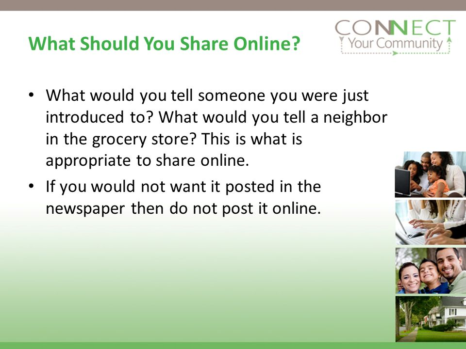 What Should You Share Online? What would you tell someone you were just introduced to? What would you tell a neighbor in the grocery store? This is wh