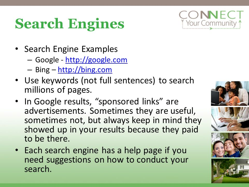 Search Engines Search Engine Examples – Google - http://google.comhttp://google.com – Bing – http://bing.comhttp://bing.com Use keywords (not full sen