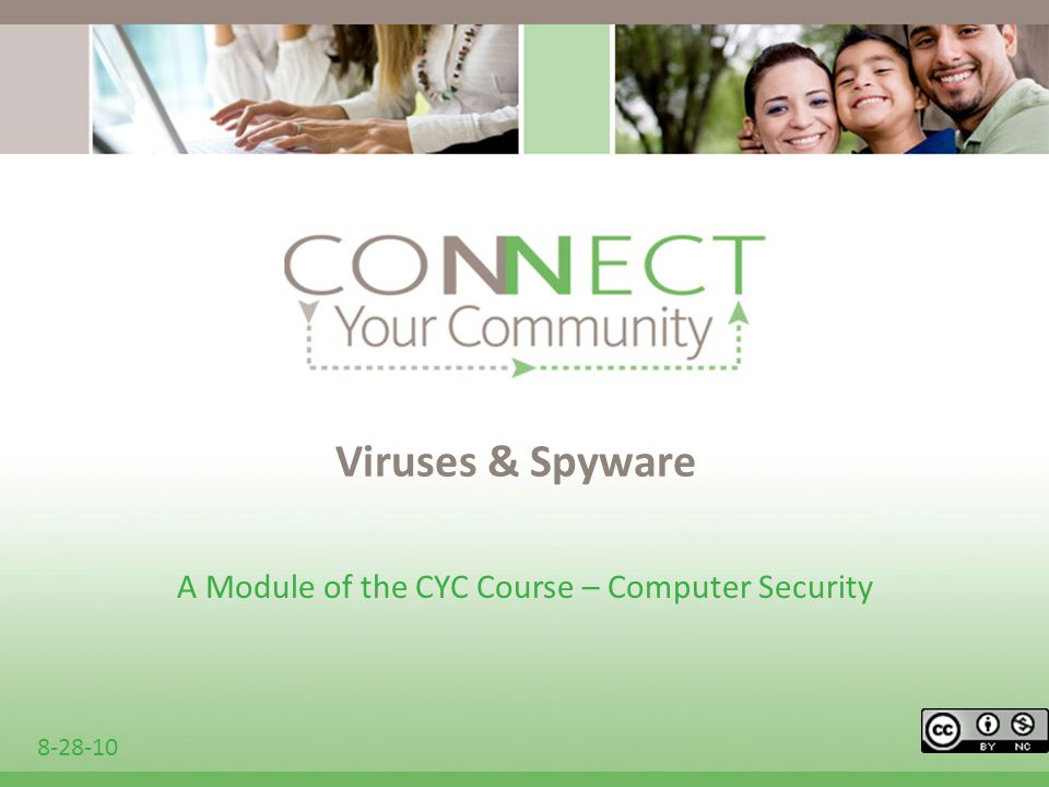 Viruses & Spyware A Module of the CYC Course – Computer Security 8-28-10