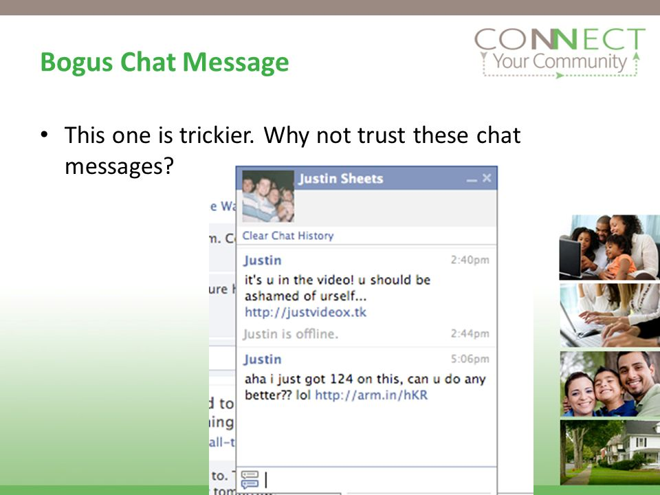 Bogus Chat Message This one is trickier. Why not trust these chat messages?