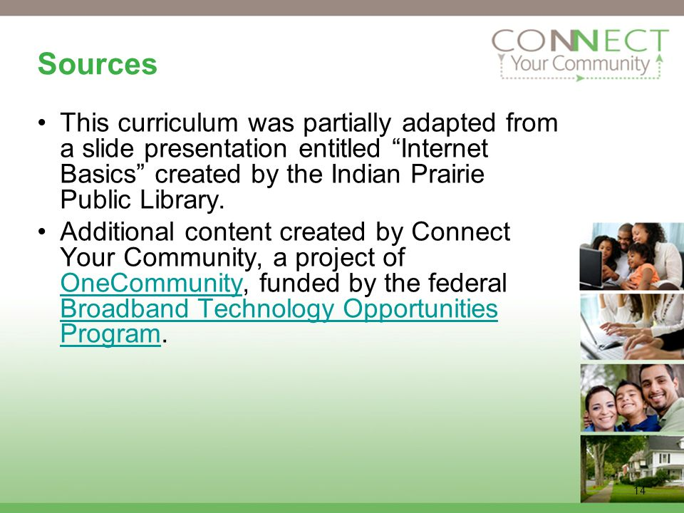 14 Sources This curriculum was partially adapted from a slide presentation entitled Internet Basics created by the Indian Prairie Public Library.