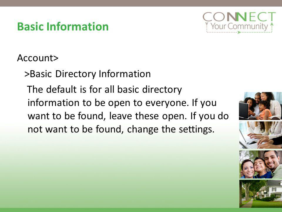 Basic Information Account> >Basic Directory Information The default is for all basic directory information to be open to everyone.