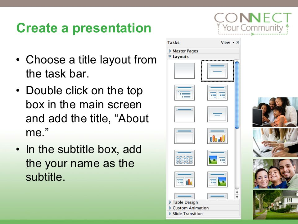 Create a presentation Choose a title layout from the task bar.
