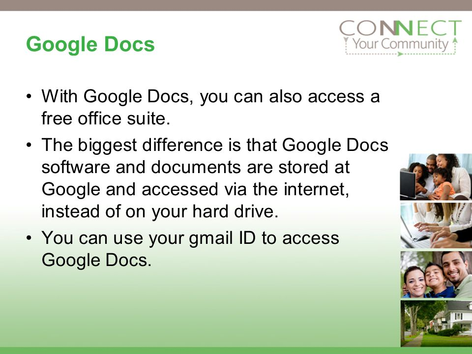 Google Docs With Google Docs, you can also access a free office suite.