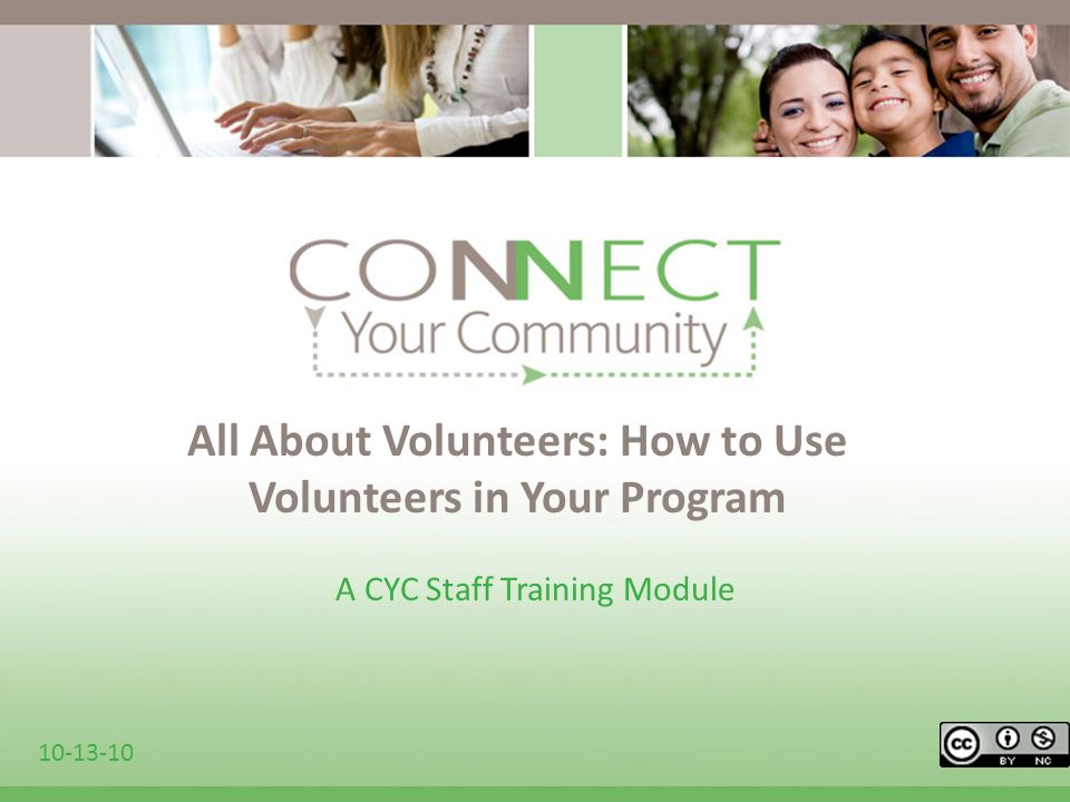 All About Volunteers: How to Use Volunteers in Your Program A CYC Staff Training Module 10-13-10