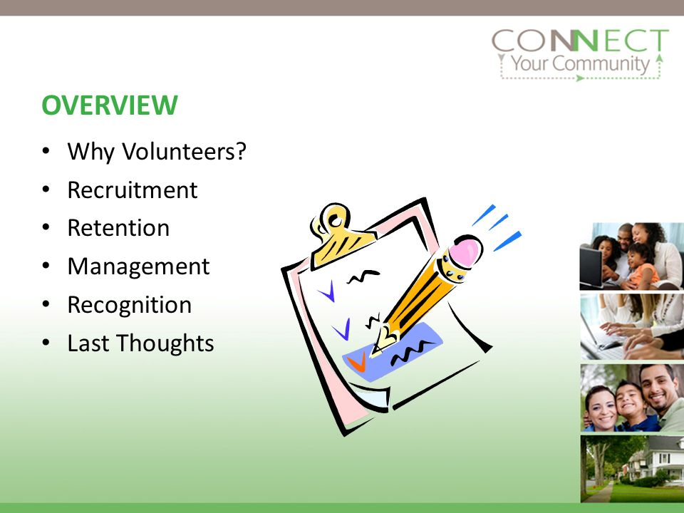 OVERVIEW Why Volunteers Recruitment Retention Management Recognition Last Thoughts