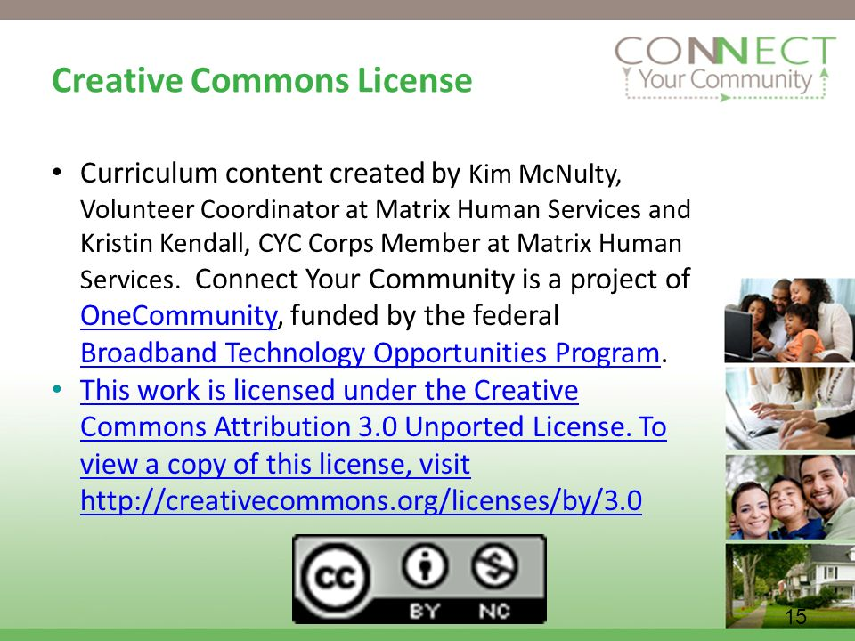 15 Creative Commons License Curriculum content created by Kim McNulty, Volunteer Coordinator at Matrix Human Services and Kristin Kendall, CYC Corps Member at Matrix Human Services.