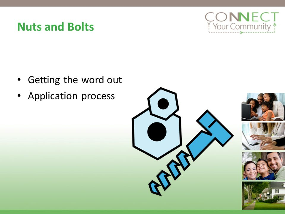 Nuts and Bolts Getting the word out Application process