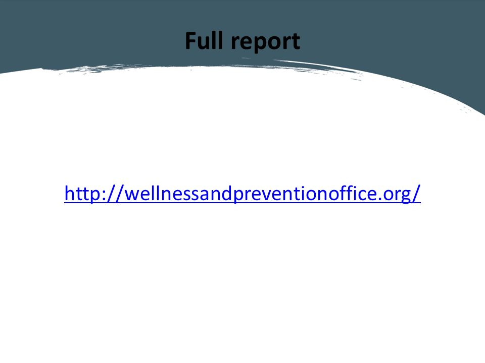 Full report http://wellnessandpreventionoffice.org/