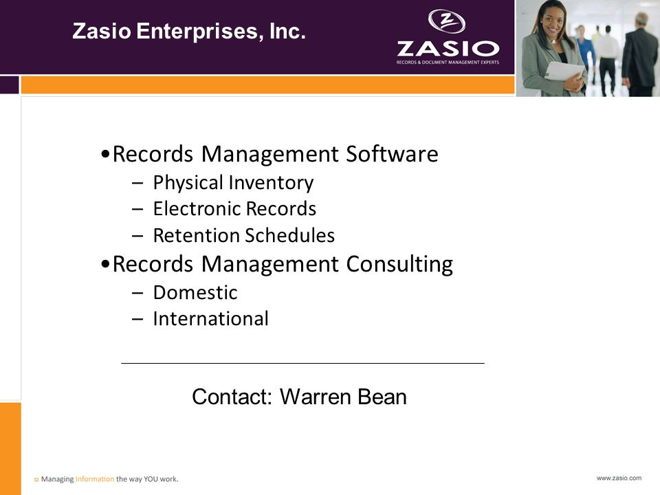 Zasio Enterprises, Inc. Records Management Software –Physical Inventory –Electronic Records –Retention Schedules Records Management Consulting –Domest