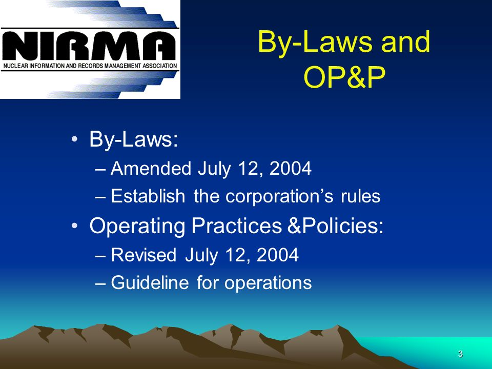 3 By-Laws and OP&P By-Laws: –Amended July 12, 2004 –Establish the corporations rules Operating Practices &Policies: –Revised July 12, 2004 –Guideline for operations