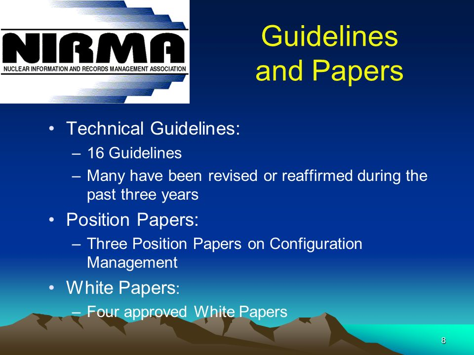 8 Guidelines and Papers Technical Guidelines: –16 Guidelines –Many have been revised or reaffirmed during the past three years Position Papers: –Three Position Papers on Configuration Management White Papers : –Four approved White Papers