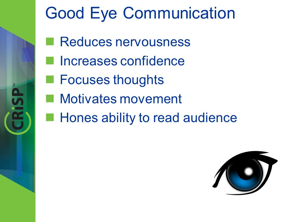 Reduces nervousness Increases confidence Focuses thoughts Motivates movement Hones ability to read audience Good Eye Communication